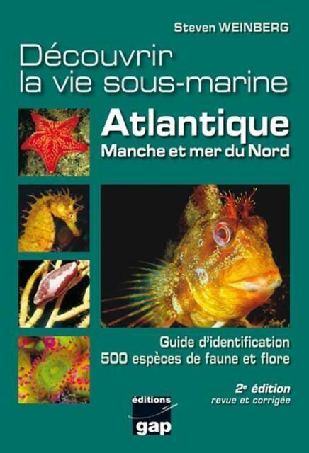 Decouvrir La Vie Sous-Marine Atlantique Manche Et Mer Du Nord - 2eme Edition