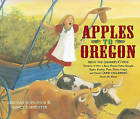 Apples to Oregon: Being the (Slightly) True Narrative of How a Brave Pioneer Father Brought Apples, Peaches, Pears, Plums, Grapes, and Cherries (and Children) Across the Plains by Deborah Hopkinson (Other book format, 2004)