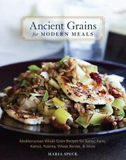 Ancient Grains for Modern Meals : Mediterranean Whole Grain Recipes for Barley, Farro, Kamut, Polenta, Wheat Berries and More by Maria Speck (2011, Hardcover)