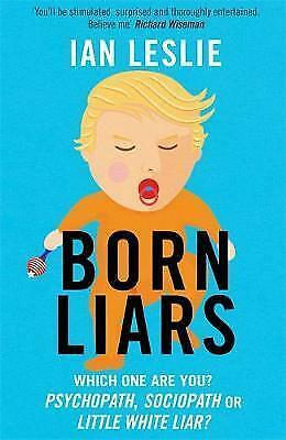1 of 1 - Born Liars: We All Do It But Which One Are You - Psychopath, Sociopath or Little