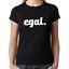 EGAL-Sprueche-Spruch-Parodie-Satire-Comedy-Spass-Party-Geschenk-Fun-Damen-T-Shirt Indexbild 2