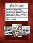 Washington's Birthday: Congressional Banquet at Washington in Honor of George Washington and the Principles of Washington, February 22, 1852. by William Hincks (Paperback / softback, 2012)