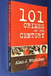 101-CRIMES-OF-THE-CENTURY-Alan-J-Whiticker-TRUE-CRIME-BOOK