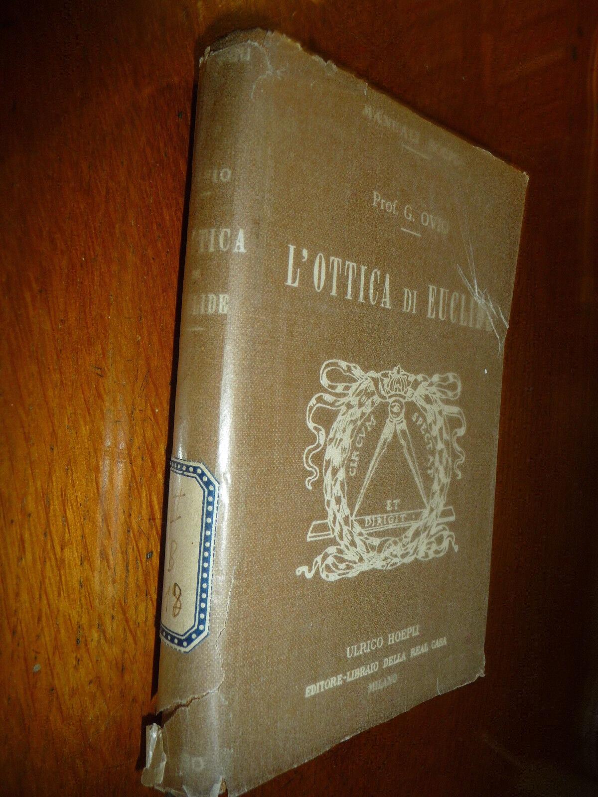 L'OTTICA DI EUCLIDE PROF. GIUSEPPE OVIO HOEPLI 1918 I^ Ed.