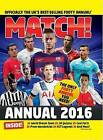 Match Annual 2016: From the Makers of the UK's Bestselling Football Magazine by Match (Hardback, 2015)