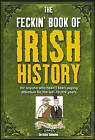 The Feckin' Book of Irish History: For Anyone Who Hasn't Been Paying Attention for the Last 30,000 Years by Colin Murphy, Donal O'Dea (Hardback, 2009)