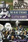 The Blue Streaks & Little Giants  : More Than a Century of Sandusky & Fremont Ross Football by Vince Guerrieri (Paperback / softback, 2013)