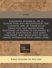 Englands Monarch, Or, a Conviction and Refutation by the Common Law, of Those False Principles and Insinuating Flatteries of Albericus Delivered by Way of Disputation, and After Published, and Dedicated to Our Dread Soveraigne King James (1644) by Anon (Paperback / softback, 2011)