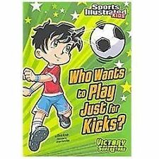 Who Wants to Play Just for Kicks? (Sports Illustrated Kids)