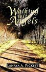 Walking With Angels by Lanaya a Pickett 9781462023066 Hardback 2011