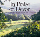In Praise of Devon: A Guide to Its Places, People and Character by John Lane (Paperback, 1990)