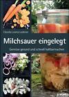 Milchsauer eingelegt von Claudia Lorenz-Ladener (2014, Gebundene Ausgabe)