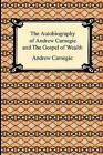 The Autobiography of Andrew Carnegie and the Gospel of Wealth by Andrew Carnegie (Paperback / softback, 2009)