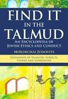 Find it in the Talmud: An Encyclopedia of Jewish Ethics and Conduct by Mordechai Judovits (Hardback, 2014)