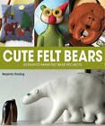 Cute Felt Bears: 20 Easy-to-Make Felt Bear Projects by Benjamin Rowling (Paperback, 2014)