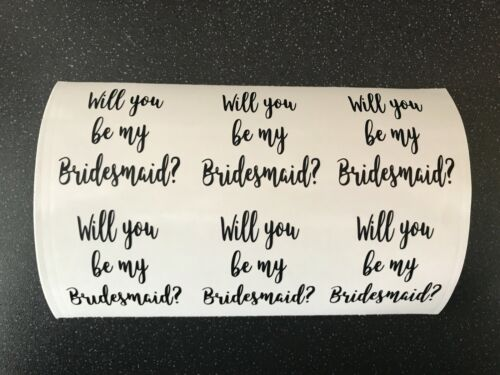 6 X Will You Be My Bridesmaid? Vinyl Wine Glass Decal