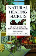 Natural Healing Secrets : An A-to-Z Guide to the Best Home Remedies by Brian...
