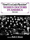 Send Us a Lady Physician: Women Doctors in America, 1835-1920 by WW Norton & Co (Paperback, 1986)