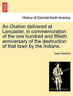 An Oration Delivered at Lancaster, in Commemoration of the One Hundred and Fiftieth Anniversary of the Destruction of That Town by the Indians. by Isaac Goodwin (Paperback / softback, 2011)