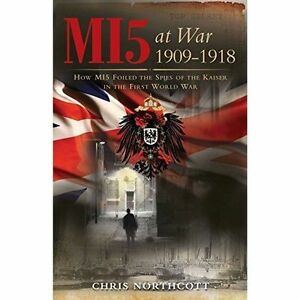 MI5-At-War-1909-1918-How-MI5-Foiled-the-Spies-of-the-Kaiser-in-the-First-World