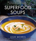 Superfood Soups: 100 Delicious, Energizing & Plant-based Recipes by Julie Morris (Hardback, 2016)