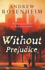 Without Prejudice: As Thought-Provoking as it is Compelling by Andrew Rosenheim (Paperback, 2009)
