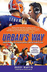 Urban's Way: Urban Meyer, the Florida Gators, and His Plan to Win by Buddy Martin (Paperback / softback, 2009)