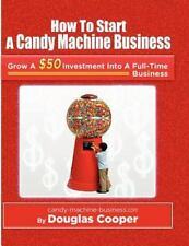 How to Start a Candy Machine Business : Grow a $50 Investment into a Million...