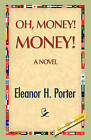 Oh, Money! Money! by Eleanor H Porter (Paperback / softback, 2008)