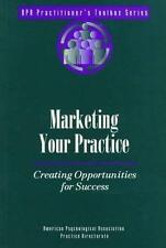 Marketing Your Practice: Creating Opportunities for Success (APA Practitioner's