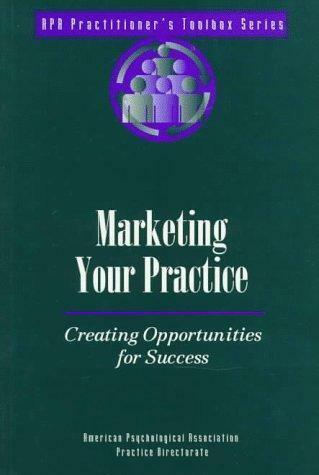 Marketing Your Practice : Creating Opportunities for Success