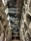 The Angel Roofs of East Anglia: Unseen Masterpieces of the Middle Ages by Michael Rimmer (Paperback, 2015)