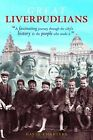 Great Liverpudlians: A Fascinating Journey Through the City's History and the People Who Made it by David Charters (Paperback, 2010)