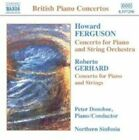 Ferguson: Concerto for Piano and String Orchestra; Gerhard: Concerto for Piano and Strings (CD, Jan-2005, Naxos (Distributor))