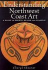 Understanding Northwest Coast Art: A Guide to Crests, Beings, and Symbols by Cheryl Shearar (Paperback, 2000)