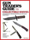 Gun Trader's Guide to Collectible Knives: A Comprehensive, Fully Illustrated Reference with Current Market Values by Mike Robuck (Paperback, 2014)