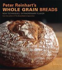 Peter Reinhart's Whole Grain Breads : New Techniques, Extraordinary Flavor