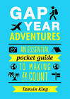 Gap Year Adventures: An Essential Pocket Guide to Making it Count by Tamsin King (Paperback, 2016)