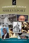 Legendary Locals of Shreveport by Professor of History Louisiana State University Gary D Joiner, John Andrew Prime (Paperback / softback, 2016)