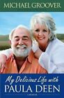 My Delicious Life with Paula Deen by Michael Groover (2009, Hardcover)