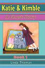 Katie & Kimble: A Ghost Story by Linda Thieman (Hardback, 2007)