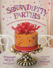 Serendipity Parties: Pleasantly Unexpected Ideas for Entertaining by Stephen Bruce, Sarah Key (Hardback, 2011)