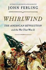 The Whirlwind : The American Revolution and the War That Won It by John Ferling (2015, Hardcover)