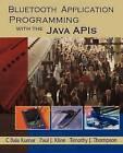 Bluetooth Application Programming with the Java APIs by Timothy J. Thompson, C.Bala Kumar, Paul J. Kline (Paperback, 2003)