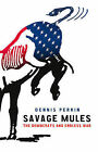 Savage Mules: The Democrats and Endless War by Dennis Perrin (Paperback, 2008)