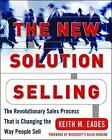 The New Solution Selling: The Revolutionary Sales Process That is Changing the Way People Sell by Keith Eades (Hardback, 2003)