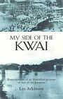 My Side of the Kwai: Reminiscences of an Australia Prisoner of War of the Japanese: Reminiscences of an Australian Prisoner of War of the Japanese by Les Atkinson (Paperback, 2001)