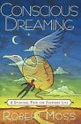 Conscious Dreaming: A Spiritual Path for Everyday Life by Robert Moss (Paperback, 1996)