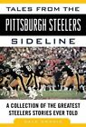 Tales From The Pittsburgh Steelers Sideline 9781613210895 by Dale Grdnic