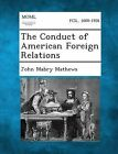 The Conduct of American Foreign Relations by John Mabry Mathews (Paperback / softback, 2013)